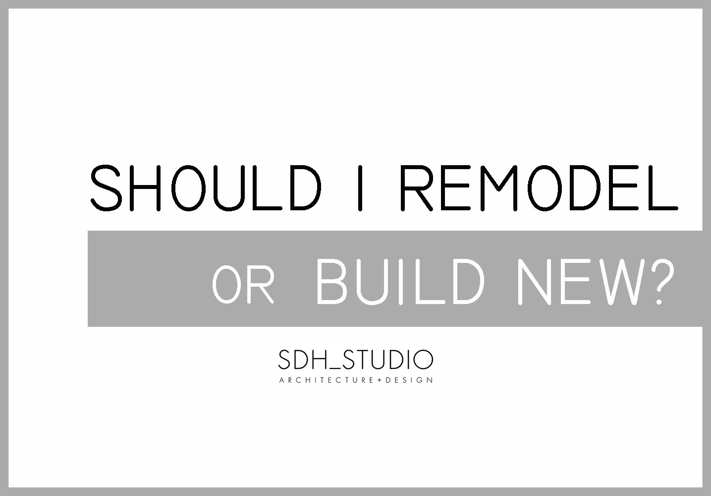 Should I remodel or build new?